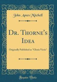 Dr. Thorne's Idea by John Ames Mitchell image