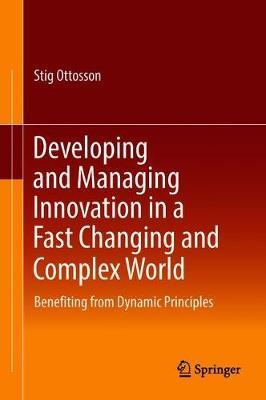 Developing and Managing Innovation in a Fast Changing and Complex World by Stig Ottosson