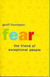 Fear the Friend of Exceptional People by Geoff Thompson