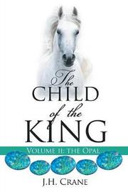 The Child of the King Volume II by J H Crane