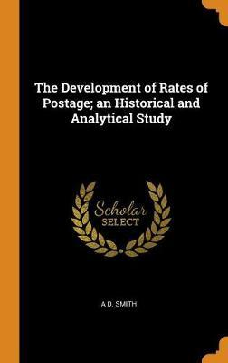 The Development of Rates of Postage; An Historical and Analytical Study by A.D. Smith image