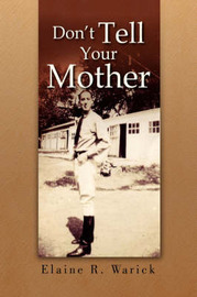 Don't Tell Your Mother by Elaine R. Warick