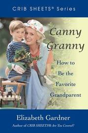 Canny Granny: How to Be the Favorite Grandparent by Elizabeth Gardner