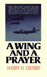 A Wing and a Prayer: The Bloody 100th Bomb Group of the U.S. Eighth Air Force in Action Over Europe in World War II by Harry H Crosby image