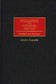 Regulating the National Pastime by Jerold J DuQuette