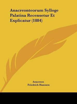 Anacreonteorum Sylloge Palatina Recensetur Et Explicatur (1884) by . Anacreon