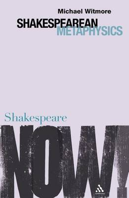 Shakespearean Metaphysics by Michael Witmore