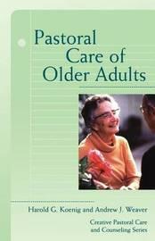 Pastoral Care of Older Adults by Harold G. Koenig