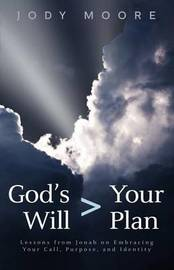 God's Will > Your Plan by Jody Moore