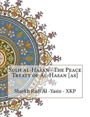Sulh Al-Hasan - The Peace Treaty of Al-Hasan [As] by Shaykh Radi Al -Yasin - Xkp image