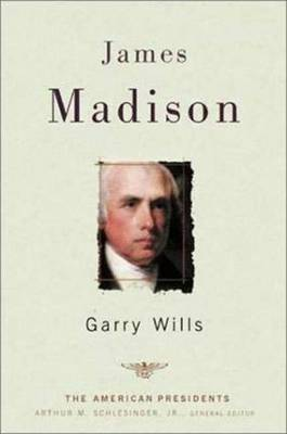 James Madison by Garry Wills