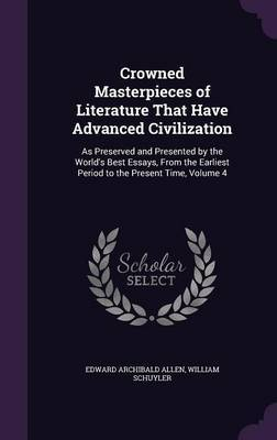 Crowned Masterpieces of Literature That Have Advanced Civilization by Edward Archibald Allen