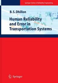 Human Reliability and Error in Transportation Systems by Balbir S Dhillon