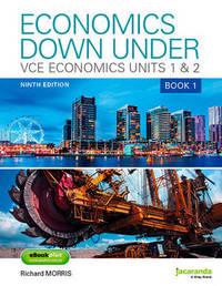 Economics Down Under Book 1 VCE Economics Units 1 & 2 9E & eBookPLUS by Richard Morris