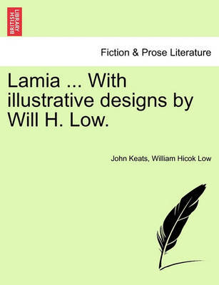Lamia ... with Illustrative Designs by Will H. Low. by John Keats