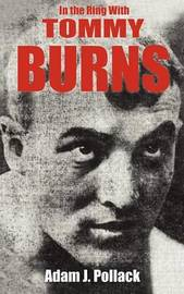 In the Ring With Tommy Burns by Adam J. Pollack