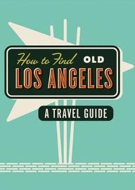 How to Find Old Los Angeles by Kim Cooper