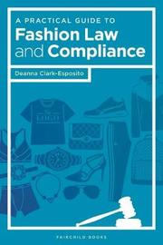 A Practical Guide to Fashion Law and Compliance by Deanna Clark-Esposito image