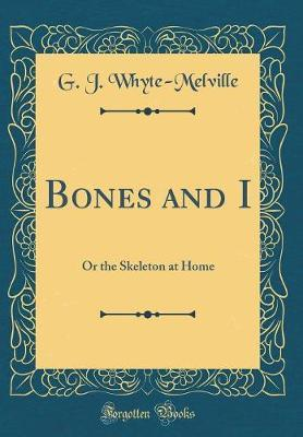 Bones and I by G.J. Whyte Melville