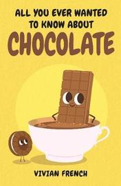 All You Ever Wanted to Know About Chocolate by Vivian French