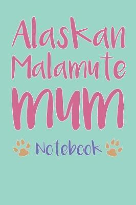 Alaskan Malamute Mum Composition Notebook of Dog Mum Journal by Laila T