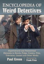 Encyclopedia of Weird Detectives by Paul Green