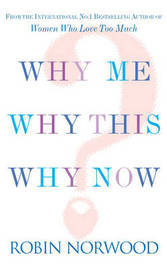 Why Me, Why This, Why Now?: A Guide to Answering Life's Toughest Questions by Robin Norwood image