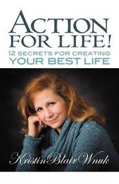 Action for Life! 12 Secrets for Creating Your Best Life by Kristin Blair Wnuk image