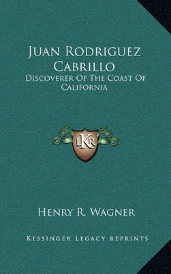 Juan Rodriguez Cabrillo: Discoverer of the Coast of California by Henry R. Wagner image