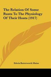 The Relation of Some Rusts to the Physiology of Their Hosts (1917) by Edwin Butterworth Mains