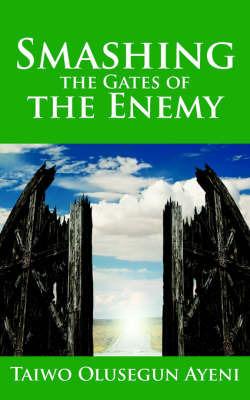 Smashing the Gates of the Enemy by TAIWO , OLUSEGUN AYENI