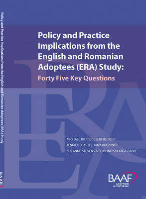 Policy and Practice Implications from the English and Romanian Adoptees (ERA) Study