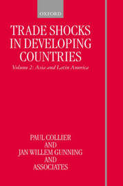 Trade Shocks in Developing Countries: Volume II: Asia and Latin America by Paul Collier