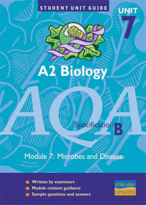 A2 Biology AQA (B): Microbes and Disease Unit Guide: unit 7 by Keith Hurst image
