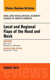 Local and Regional Flaps of the Head and Neck, An Issue of Oral and Maxillofacial Clinics of North America by Din Lam