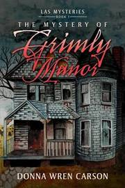 The Mystery of Grimly Manor by Donna Wren Carson