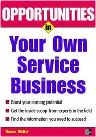 Opportunities in Your Own Service Business by Robert McKay