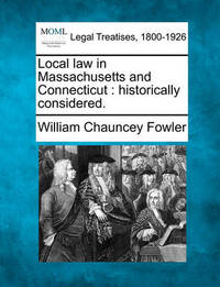 Local Law in Massachusetts and Connecticut by William Chauncey Fowler