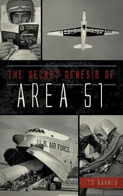 The Secret Genesis of Area 51 by Td Barnes