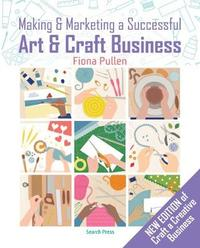 Making & Marketing a Successful Art & Craft Business by Fiona Pullen