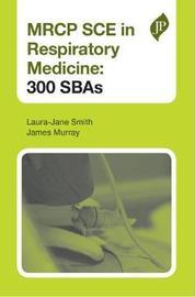 MRCP SCE in Respiratory Medicine: 300 SBAs by Laura Jane Smith