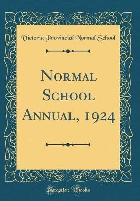 Normal School Annual, 1924 (Classic Reprint) by Victoria Provincial Normal School