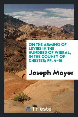 On the Arming of Levies in the Hundred of Wirral, in the County of Chester; Pp. 4-16 by Joseph Mayer image