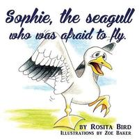 Sophie, the Seagull Who Was Afraid to Fly by Rosita Bird