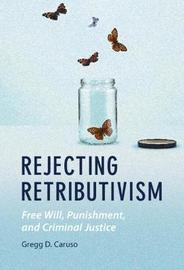 Rejecting Retributivism by Gregg D. Caruso