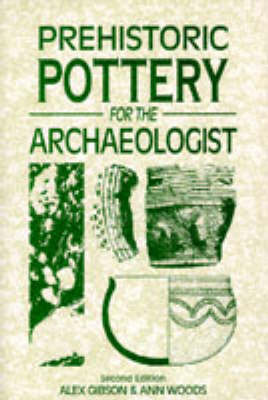Prehistoric Pottery for the Archaeologist by Alex M. Gibson