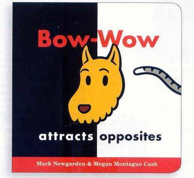 Bow-Wow Attracts Opposites by Mark Newgarden