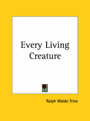 Every Living Creature (1899) by Ralph Waldo Trine