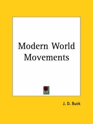 Modern World Movements (1913) by J.D. Buck