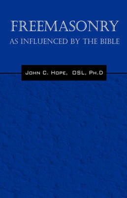 Freemasonry: As Influenced by the Bible by John C Hope
